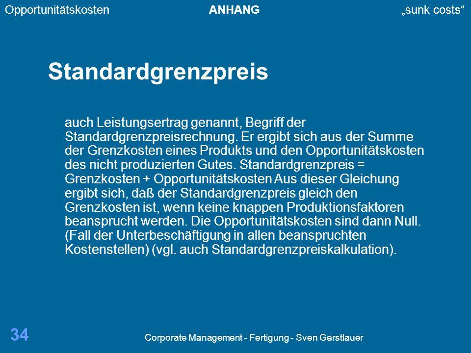 Corporate Management - Fertigung - Sven Gerstlauer 34 Standardgrenzpreis auch Leistungsertrag genannt, Begriff der Standardgrenzpreisrechnung. Er ergi