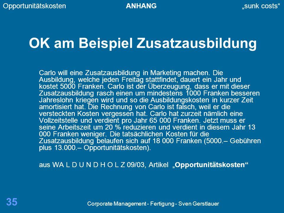 Corporate Management - Fertigung - Sven Gerstlauer 35 OK am Beispiel Zusatzausbildung Carlo will eine Zusatzausbildung in Marketing machen. Die Ausbil