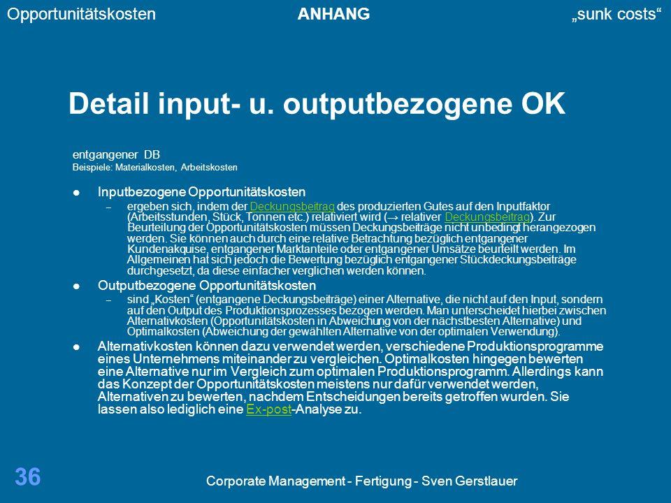 Corporate Management - Fertigung - Sven Gerstlauer 36 Detail input- u. outputbezogene OK entgangener DB Beispiele: Materialkosten, Arbeitskosten Input