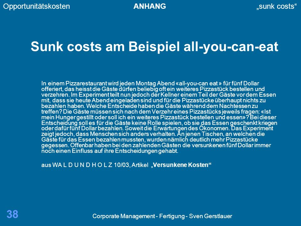 Corporate Management - Fertigung - Sven Gerstlauer 38 Sunk costs am Beispiel all-you-can-eat In einem Pizzarestaurant wird jeden Montag Abend «all-you
