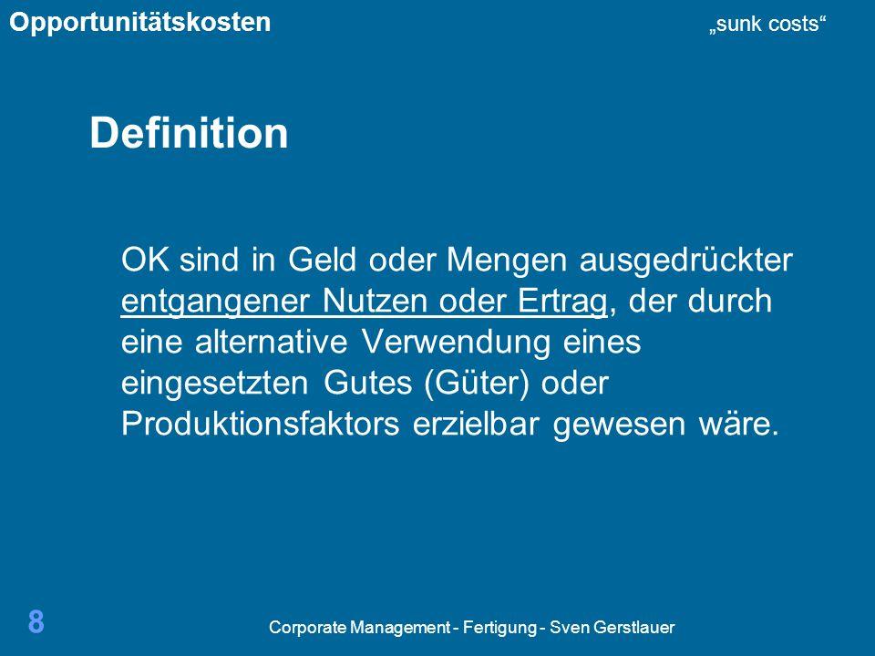 Corporate Management - Fertigung - Sven Gerstlauer 29 Abgrenzung Fixe und versunkene Kosten Sc bezeichnen den Wert von Aufwendungen bzw.
