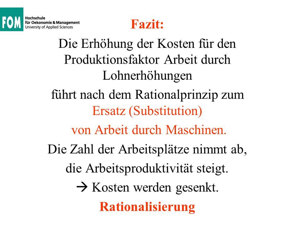 Fazit: Die Erhöhung der Kosten für den Produktionsfaktor Arbeit durch Lohnerhöhungen führt nach dem Rationalprinzip zum Ersatz (Substitution) von Arbe