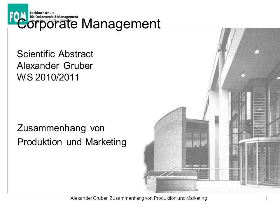 1Alexander Gruber, Zusammenhang von Produktion und Marketing Corporate Management Scientific Abstract Alexander Gruber WS 2010/2011 Zusammenhang von Produktion und Marketing