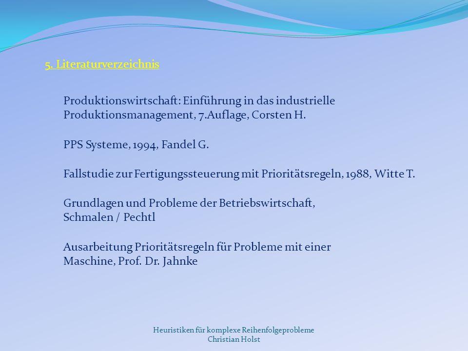Heuristiken für komplexe Reihenfolgeprobleme Christian Holst 5. Literaturverzeichnis Produktionswirtschaft: Einführung in das industrielle Produktions