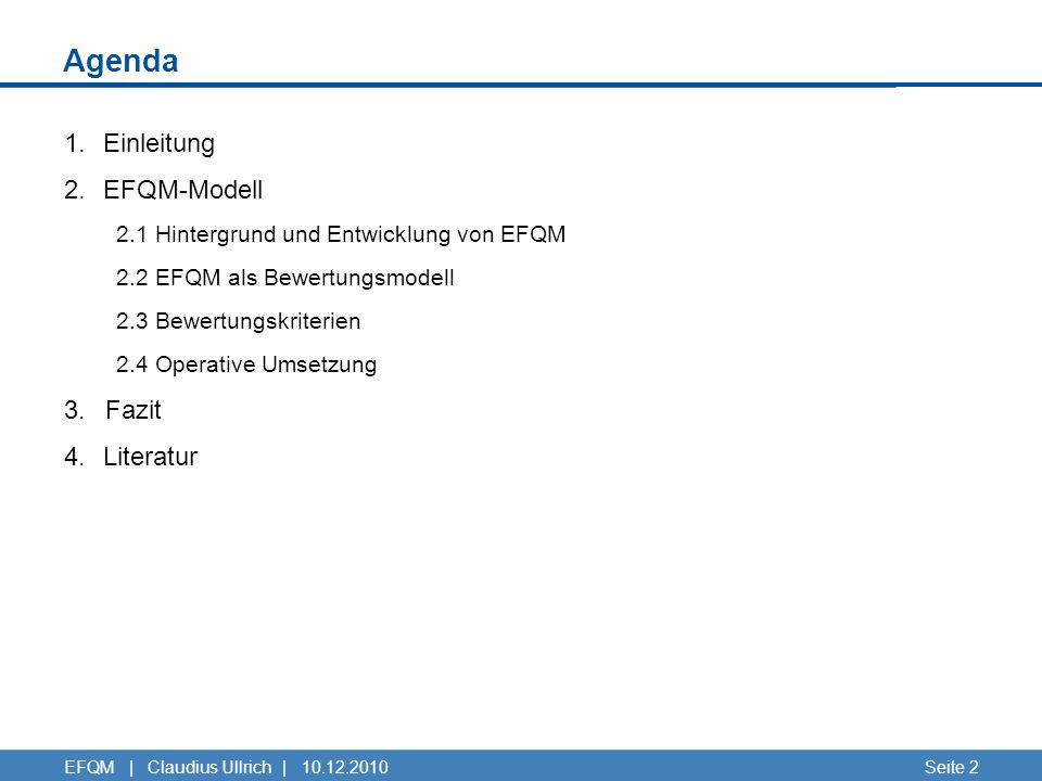 Agenda 1.Einleitung 2.EFQM-Modell 2.1 Hintergrund und Entwicklung von EFQM 2.2 EFQM als Bewertungsmodell 2.3 Bewertungskriterien 2.4 Operative Umsetzu