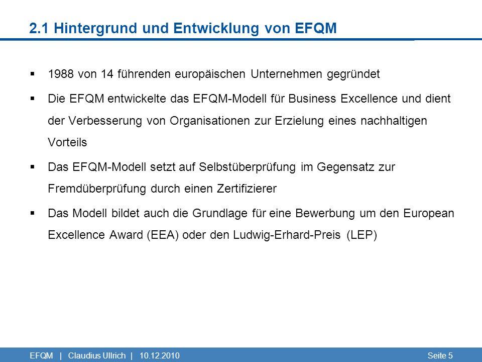 2.1 Hintergrund und Entwicklung von EFQM 1988 von 14 führenden europäischen Unternehmen gegründet Die EFQM entwickelte das EFQM-Modell für Business Ex