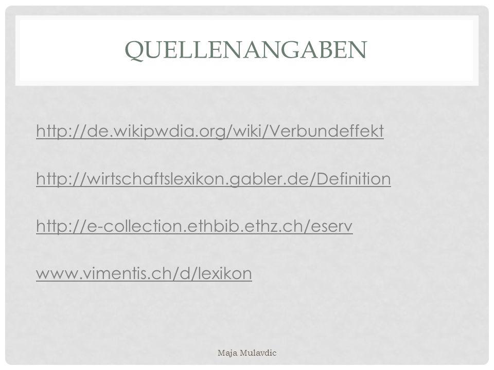 QUELLENANGABEN http://de.wikipwdia.org/wiki/Verbundeffekt http://wirtschaftslexikon.gabler.de/Definition http://e-collection.ethbib.ethz.ch/eserv www.