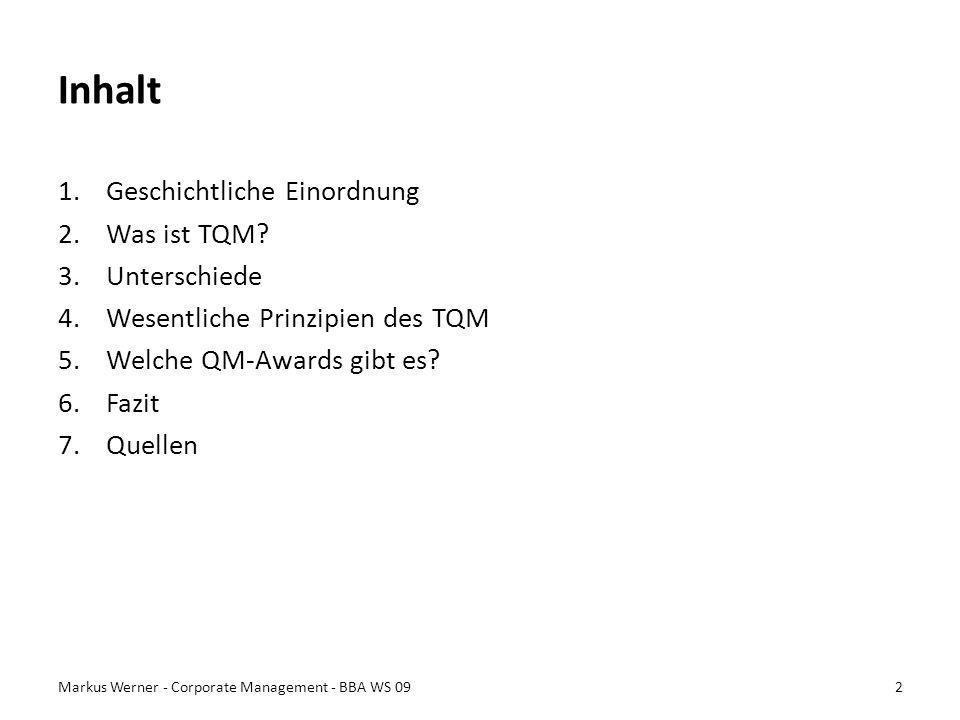 Inhalt 1.Geschichtliche Einordnung 2.Was ist TQM? 3.Unterschiede 4.Wesentliche Prinzipien des TQM 5.Welche QM-Awards gibt es? 6.Fazit 7.Quellen Markus