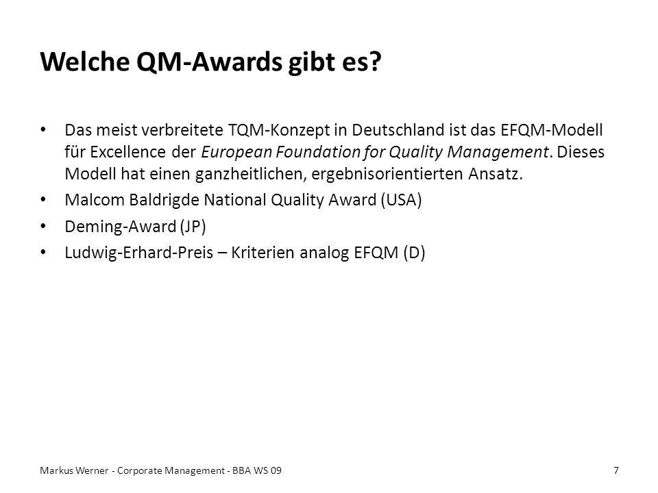 Fazit Wichtige Managementaufgabe Art des QM ist vom Unternehmen abhängig – Größe – Art der hergestellten Produkte oder Dienstleistungen Abwägung nach konkretem Nutzen und den Kosten Markus Werner - Corporate Management - BBA WS 098