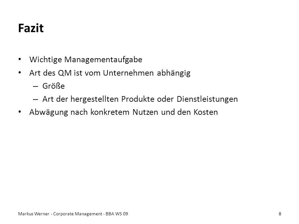 Fazit Wichtige Managementaufgabe Art des QM ist vom Unternehmen abhängig – Größe – Art der hergestellten Produkte oder Dienstleistungen Abwägung nach