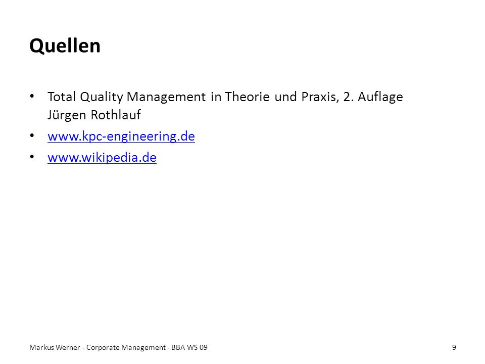 Quellen Total Quality Management in Theorie und Praxis, 2. Auflage Jürgen Rothlauf www.kpc-engineering.de www.wikipedia.de Markus Werner - Corporate M