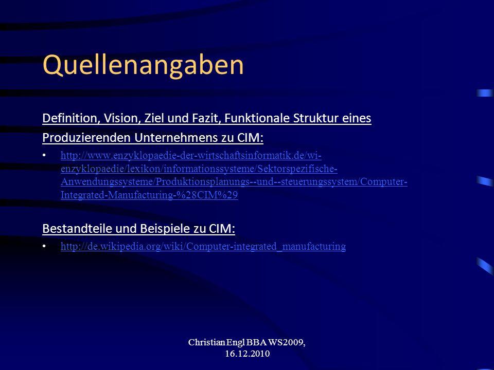 Christian Engl BBA WS2009, 16.12.2010 Quellenangaben Definition, Vision, Ziel und Fazit, Funktionale Struktur eines Produzierenden Unternehmens zu CIM