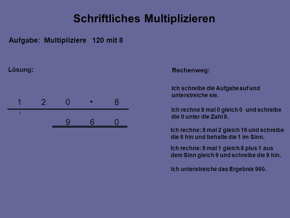 069 1 8021 Aufgabe: Multipliziere 120 mit 8 Rechenweg: Ich schreibe die Aufgabe auf und unterstreiche sie.