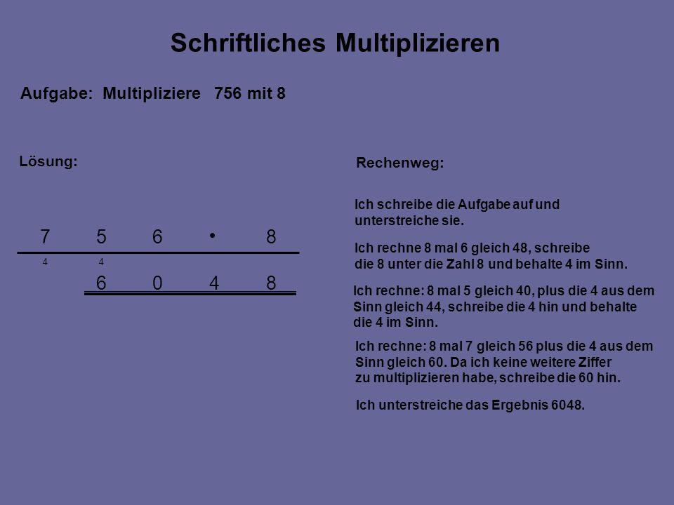 8406 44 8657 Aufgabe: Multipliziere 756 mit 8 Rechenweg: Ich schreibe die Aufgabe auf und unterstreiche sie.