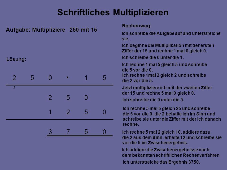 Aufgabe: Multipliziere 250 mit 15 0573 0521 052 2 51052 Rechenweg: Ich schreibe die Aufgabe auf und unterstreiche sie.