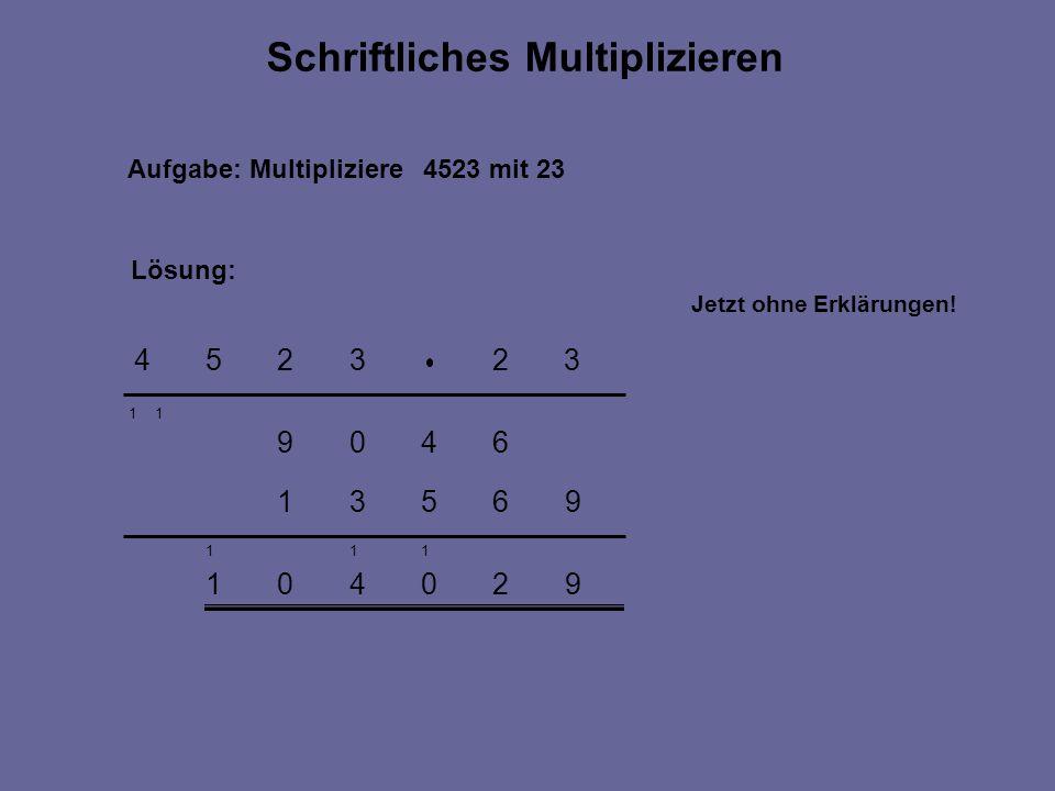 Aufgabe: Multipliziere 4523 mit 23 920401 111 96531 6409 323254 Lösung: Schriftliches Multiplizieren 11 Jetzt ohne Erklärungen!