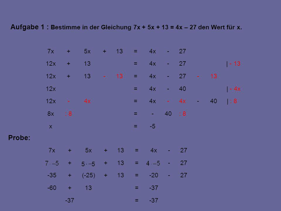 40 13 -5=x | : 8 : 840-=: 88x -4x- = -12x | - 4x40-4x=12x -27-4x=13- +12x | - 1327-4x=13+12x 27-4x=13+5x+7x 27-4x=13+5x+7x -37= =13+-60 27--20=13+(-25