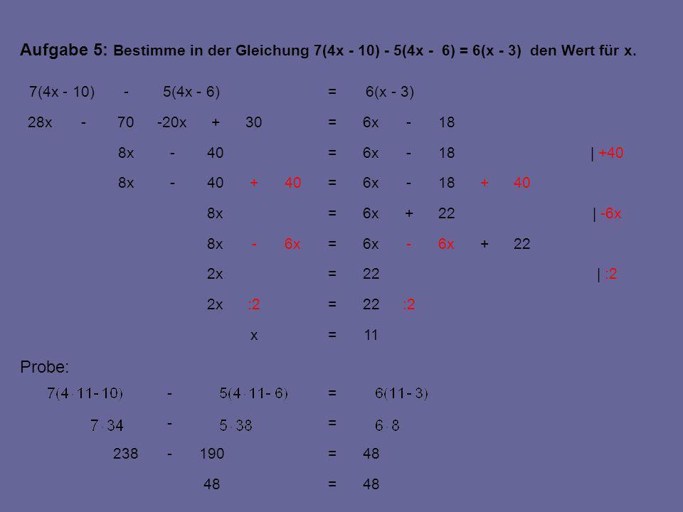 | :2 | -6x | +40 11=x :222=:22x 22=2x 22+6x- = -8x 22+6x=8x 40+18-6x=40+ -8x 18-6x=40-8x 18-6x=30+-20x70-28x 6(x - 3)=5(4x - 6)-7(4x - 10) Aufgabe 5: