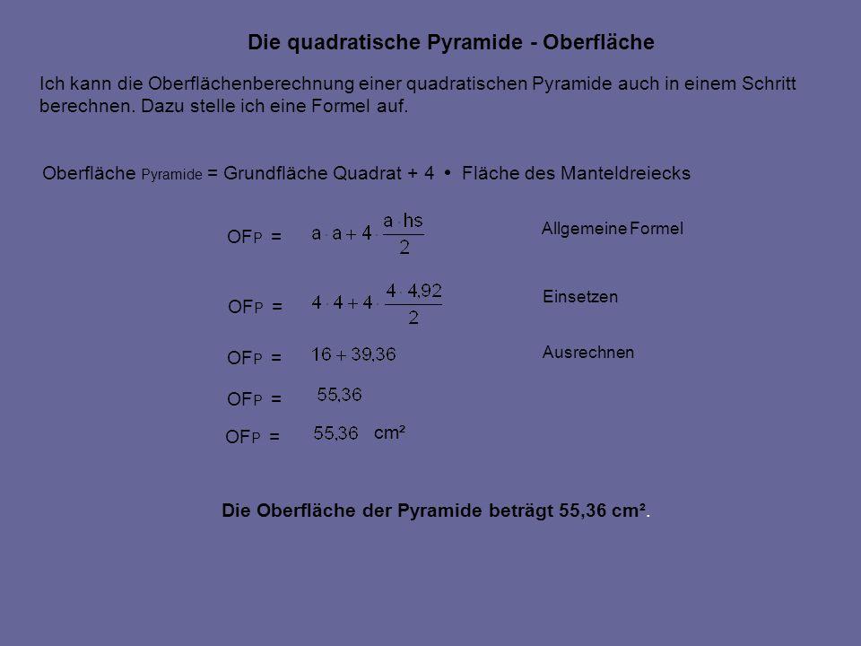 Die quadratische Pyramide - Oberfläche Ich kann die Oberflächenberechnung einer quadratischen Pyramide auch in einem Schritt berechnen. Dazu stelle ic