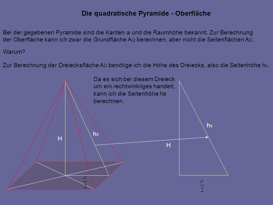 Die quadratische Pyramide - Oberfläche Bei der gegebenen Pyramide sind die Kanten a und die Raumhöhe bekannt. Zur Berechnung der Oberfläche kann ich z