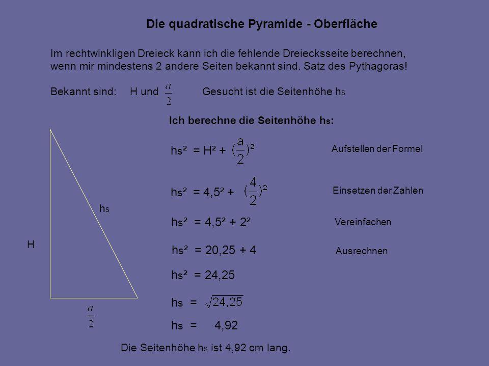 H hshs Die quadratische Pyramide - Oberfläche Im rechtwinkligen Dreieck kann ich die fehlende Dreiecksseite berechnen, wenn mir mindestens 2 andere Se