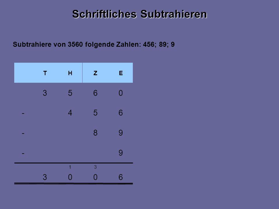3600 31 EZHT 0653 9- 98- 654- Subtrahiere von 3560 folgende Zahlen: 456; 89; 9 Schriftliches Subtrahieren