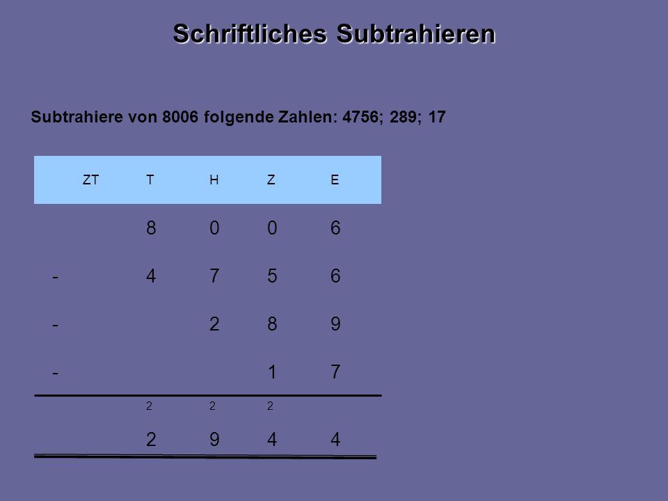 2 2 449 22 ZTEZHT 6008 4 71- 982- 657- Subtrahiere von 8006 folgende Zahlen: 4756; 289; 17 Schriftliches Subtrahieren