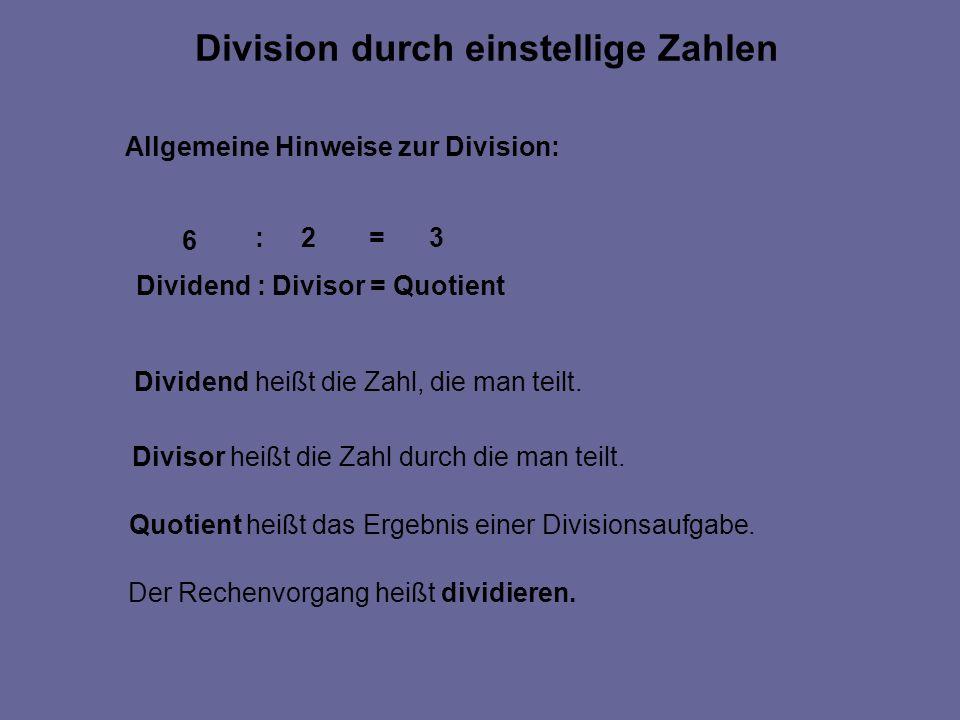 Division durch einstellige Zahlen Allgemeine Hinweise zur Division: Dividend : Divisor = Quotient 6 :2=3 Dividend heißt die Zahl, die man teilt. Divis
