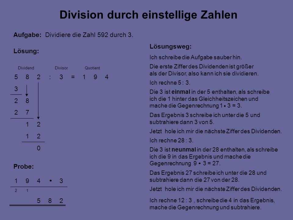 0 21 21 72 82 3 491=3:285 285 1 2 3491 Lösung: Probe: Division durch einstellige Zahlen Aufgabe: Dividiere die Zahl 592 durch 3. Lösungsweg: Ich schre