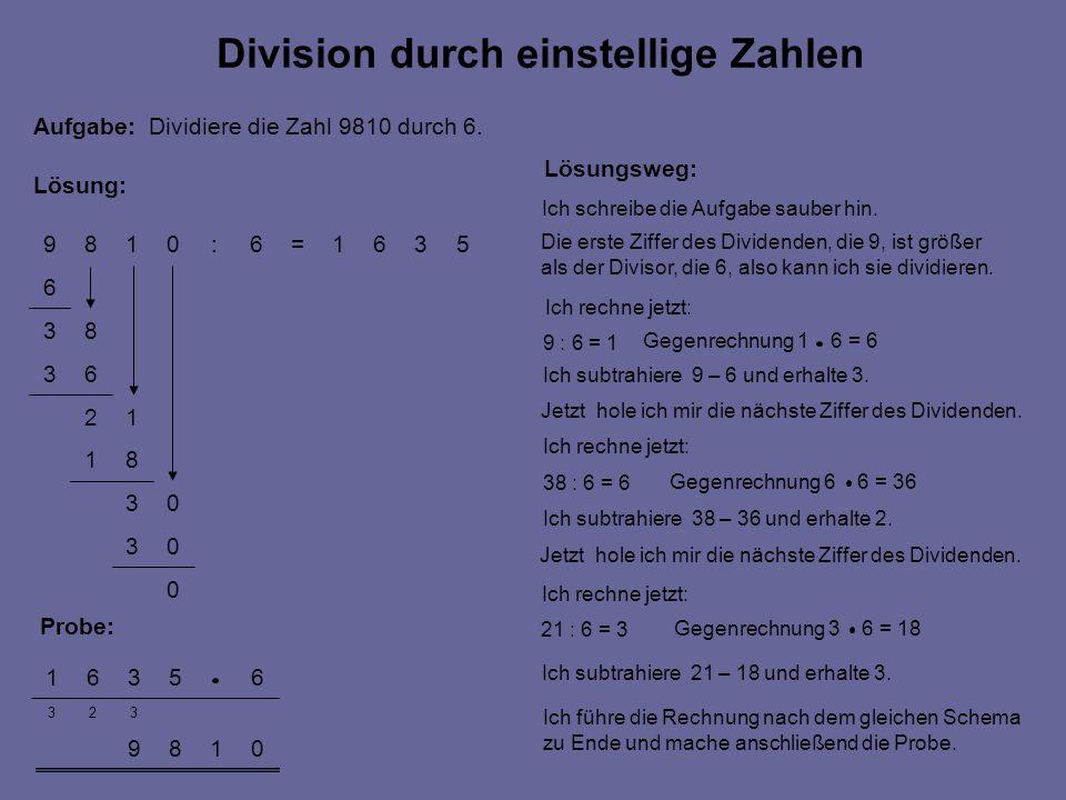 0189 323 65361 0 03 03 81 12 63 83 6 5361=6:0189 Division durch einstellige Zahlen Aufgabe: Dividiere die Zahl 9810 durch 6. Lösung: Lösungsweg: Ich s