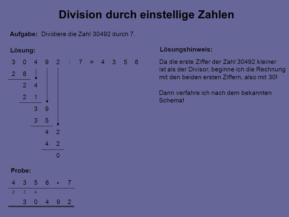 0 24 24 53 93 12 42 82 6534=7:29403 29403 432 76534 Lösung: Division durch einstellige Zahlen Aufgabe: Dividiere die Zahl 30492 durch 7. Lösungshinwei