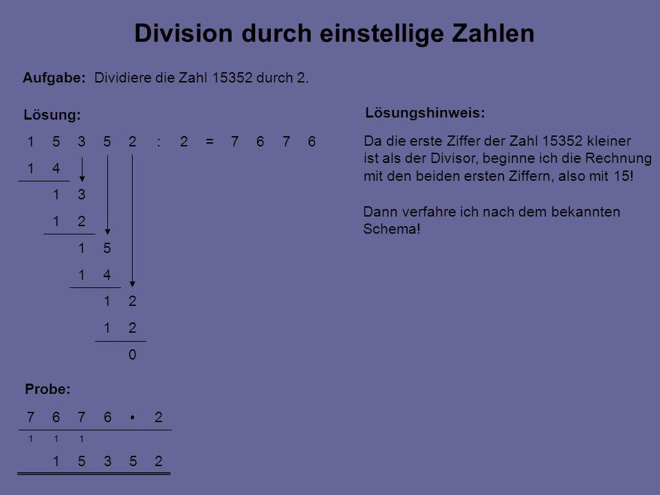 0 21 21 41 51 21 31 41 6767=2:25351 25351 111 26767 Probe: Lösung: Division durch einstellige Zahlen Aufgabe: Dividiere die Zahl 15352 durch 2. Lösung