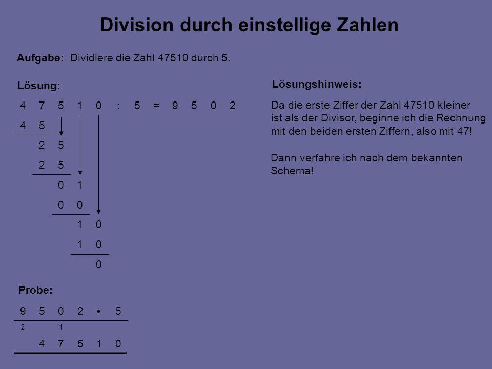 0 01 01 00 10 52 52 54 2059=5:01574 01574 12 52059 Probe: Lösung: Division durch einstellige Zahlen Aufgabe: Dividiere die Zahl 47510 durch 5. Lösungs