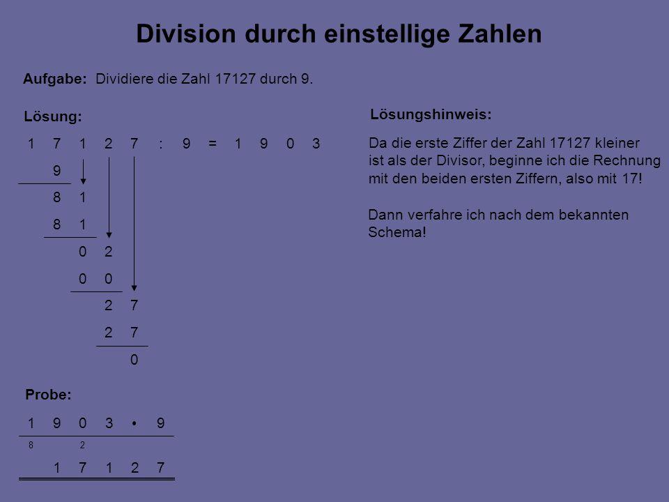 0 72 72 00 20 18 18 9 3091=9:72171 72171 28 93091 Probe: Lösung: Division durch einstellige Zahlen Aufgabe: Dividiere die Zahl 17127 durch 9. Lösungsh