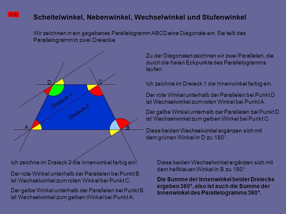 Scheitelwinkel, Nebenwinkel, Wechselwinkel und Stufenwinkel Wir zeichnen in ein gegebenes Parallelogramm ABCD eine Diagonale ein. Sie teilt das Parall