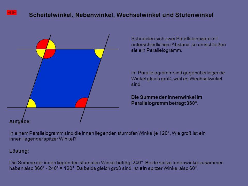 Scheitelwinkel, Nebenwinkel, Wechselwinkel und Stufenwinkel Im Parallelogramm sind gegenüberliegende Winkel gleich groß, weil es Wechselwinkel sind. D