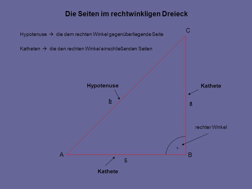 Die Seiten im rechtwinkligen Dreieck A C B c a b Hypotenuse die dem rechten Winkel gegenüberliegende Seite Katheten die den rechten Winkel einschließe
