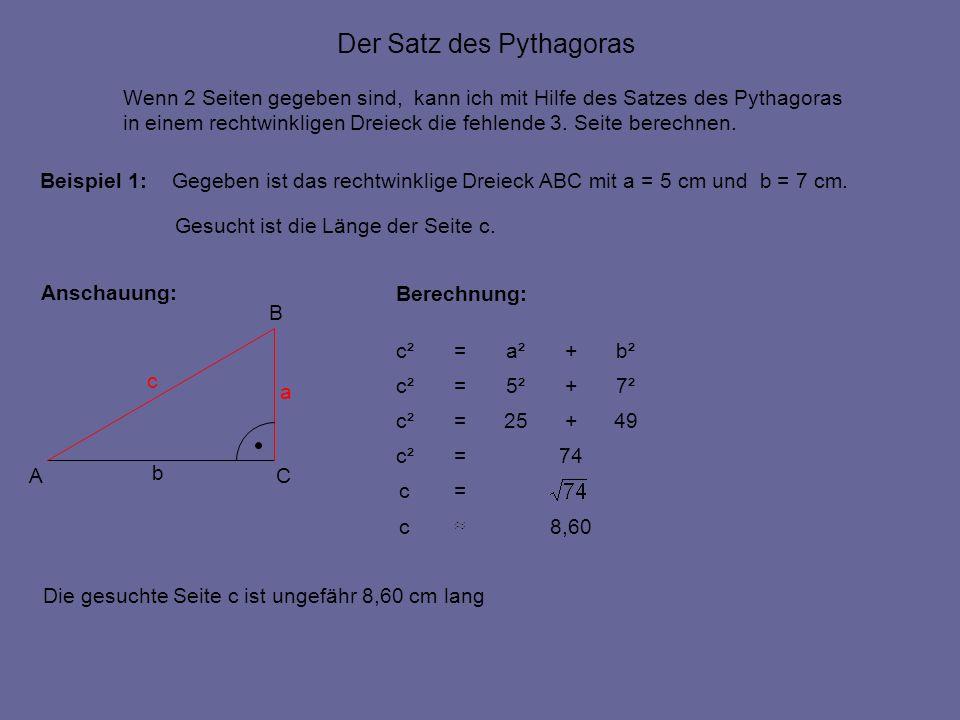 Der Satz des Pythagoras Wenn 2 Seiten gegeben sind, kann ich mit Hilfe des Satzes des Pythagoras in einem rechtwinkligen Dreieck die fehlende 3. Seite