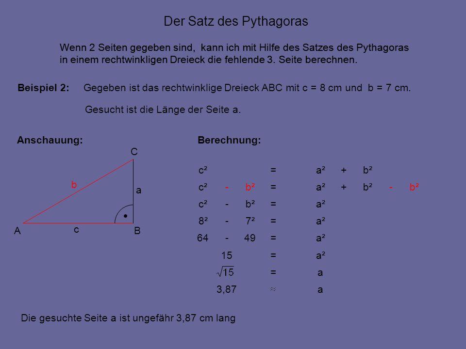 AB C c a b Wenn 2 Seiten gegeben sind, kann ich mit Hilfe des Satzes des Pythagoras in einem rechtwinkligen Dreieck die fehlende 3.