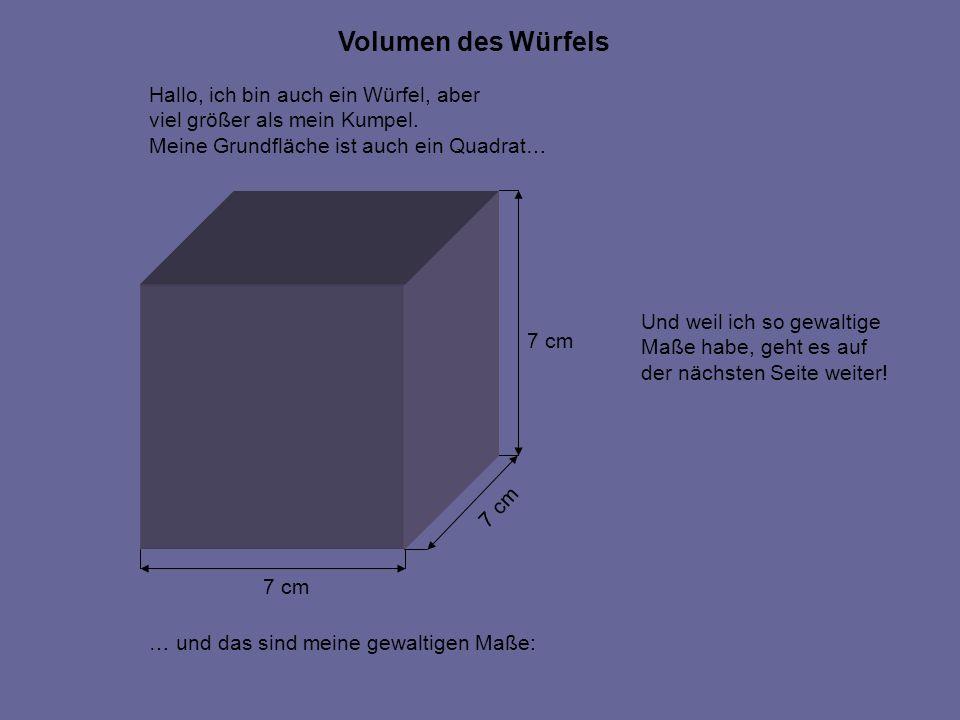 7 cm Hallo, ich bin auch ein Würfel, aber viel größer als mein Kumpel. Meine Grundfläche ist auch ein Quadrat… … und das sind meine gewaltigen Maße: U