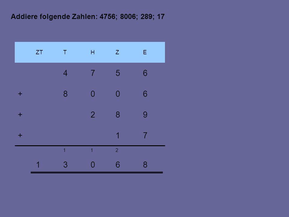 1 ZTEZHT 6574 3 1 860 21 982+ 8600+ 71+ Addiere folgende Zahlen: 4756; 8006; 289; 17