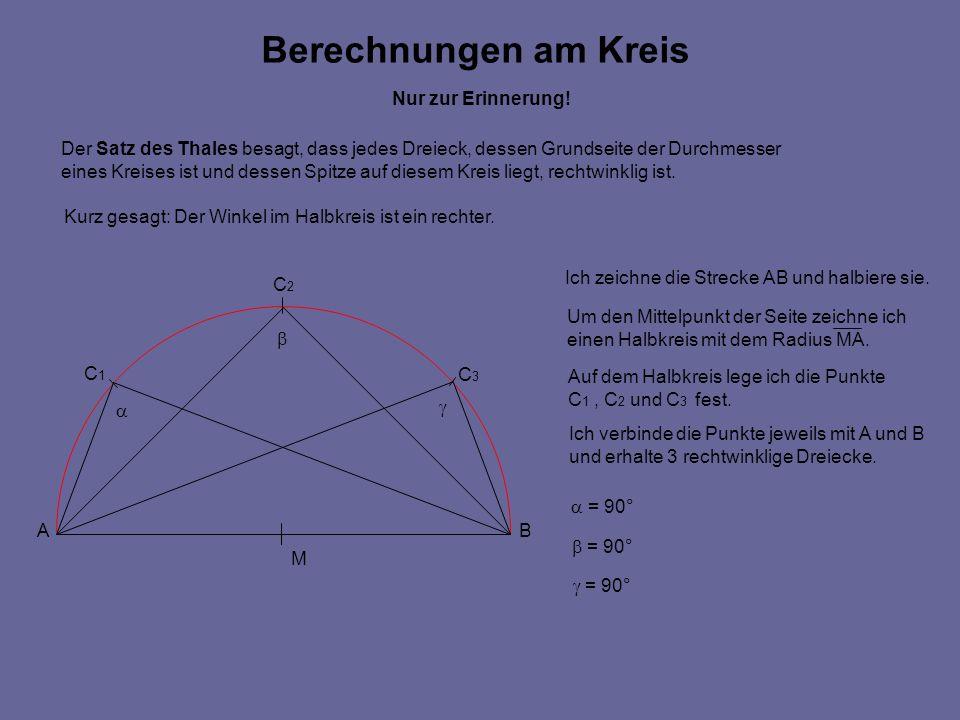 AB C1C1 C2C2 C3C3 Der Satz des Thales besagt, dass jedes Dreieck, dessen Grundseite der Durchmesser eines Kreises ist und dessen Spitze auf diesem Kreis liegt, rechtwinklig ist.