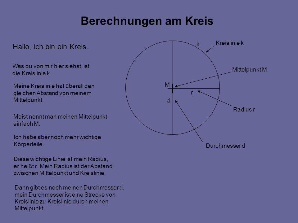 Berechnungen am Kreis Hallo, ich bin ein Kreis.Was du von mir hier siehst, ist die Kreislinie k.