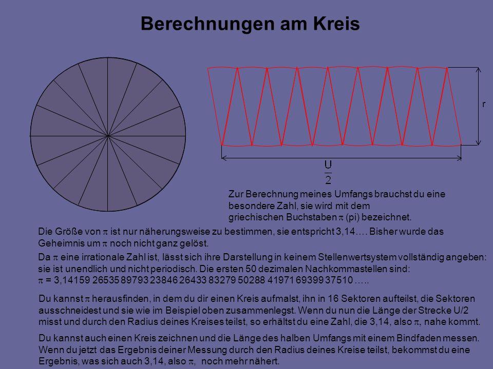 Berechnungen am Kreis r Zur Berechnung meines Umfangs brauchst du eine besondere Zahl, sie wird mit dem griechischen Buchstaben (pi) bezeichnet.