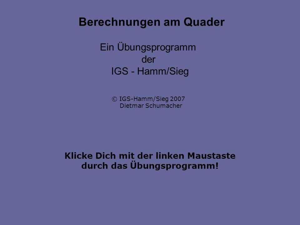 Klicke Dich mit der linken Maustaste durch das Übungsprogramm! Berechnungen am Quader Ein Übungsprogramm der IGS - Hamm/Sieg © IGS-Hamm/Sieg 2007 Diet