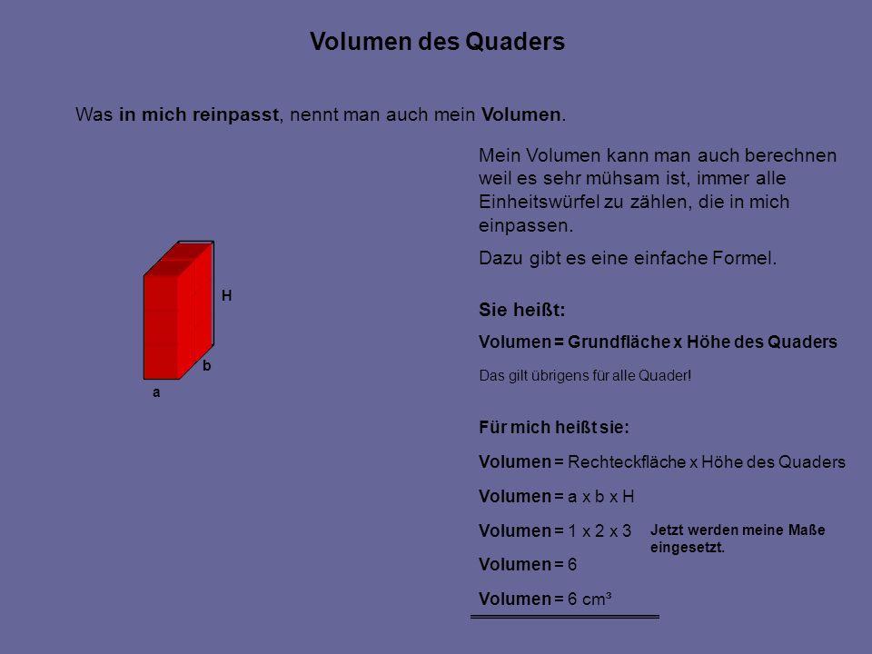 Mein Volumen kann man auch berechnen weil es sehr mühsam ist, immer alle Einheitswürfel zu zählen, die in mich einpassen. Dazu gibt es eine einfache F