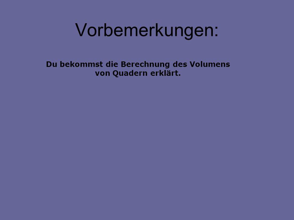Vorbemerkungen: Du bekommst die Berechnung des Volumens von Quadern erklärt.