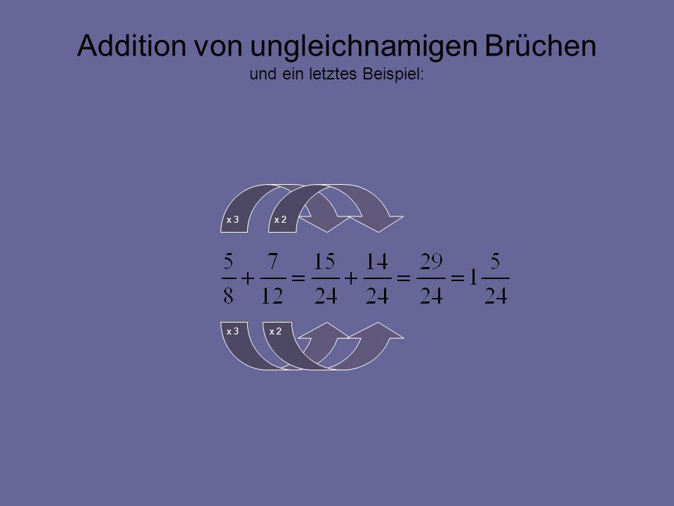 Addition von ungleichnamigen Brüchen und ein letztes Beispiel: x 3 x 2