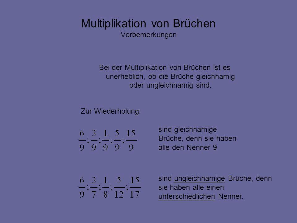 Multiplikation von Brüchen Vorbemerkungen Bei der Multiplikation von Brüchen ist es unerheblich, ob die Brüche gleichnamig oder ungleichnamig sind. si