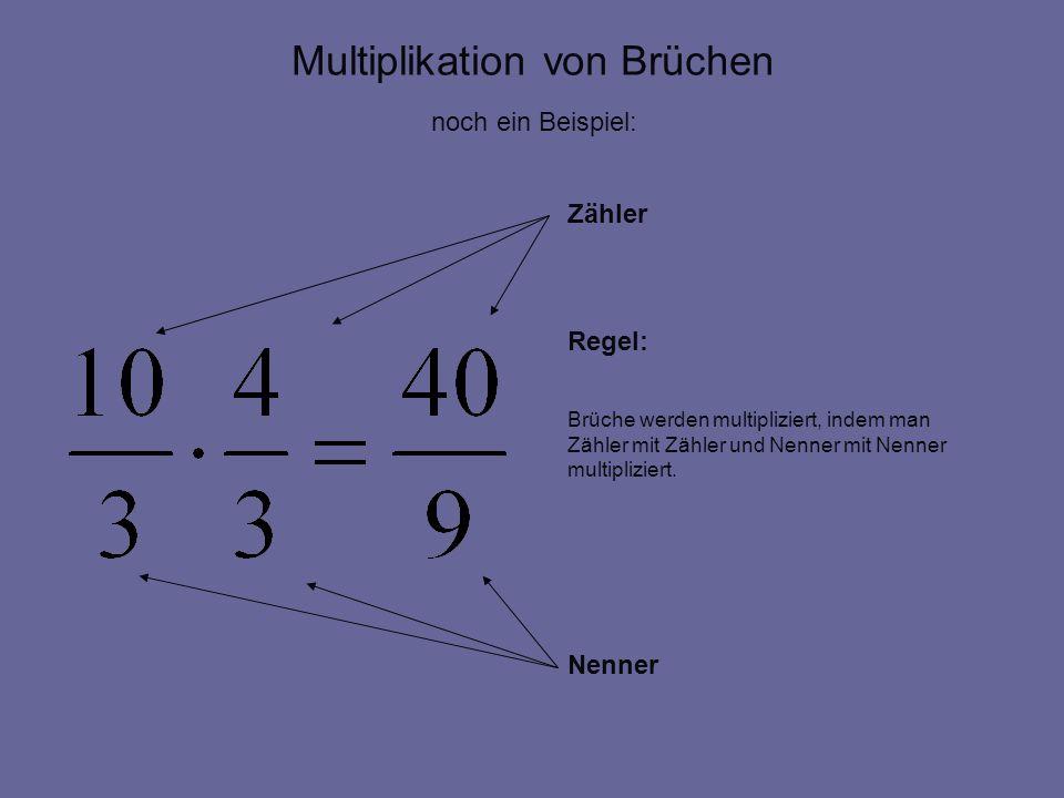 Multiplikation von Brüchen noch ein Beispiel: Zähler Regel: Brüche werden multipliziert, indem man Zähler mit Zähler und Nenner mit Nenner multiplizie